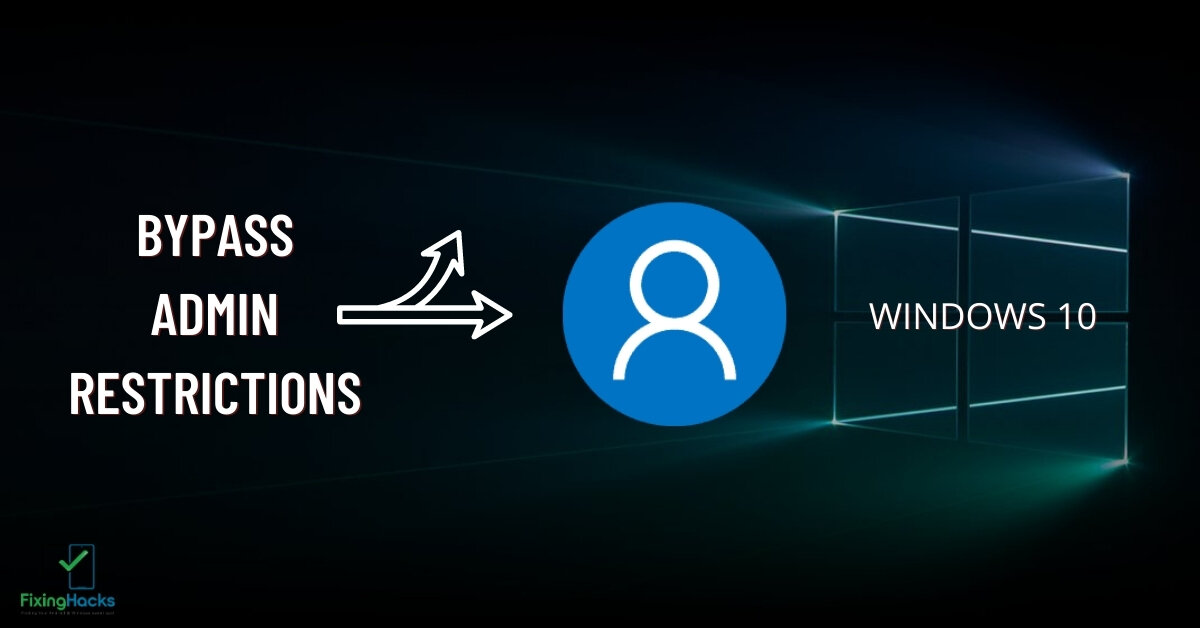 how to bypass admin restrictions windows 10