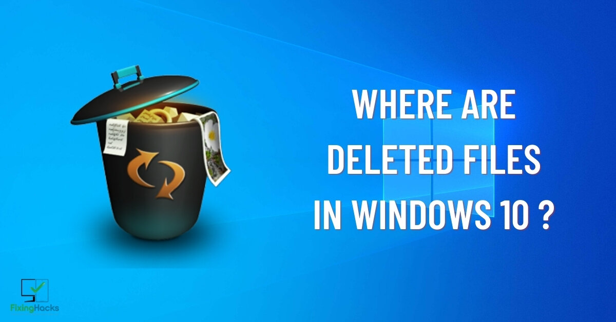 where are deleted files in windows 10