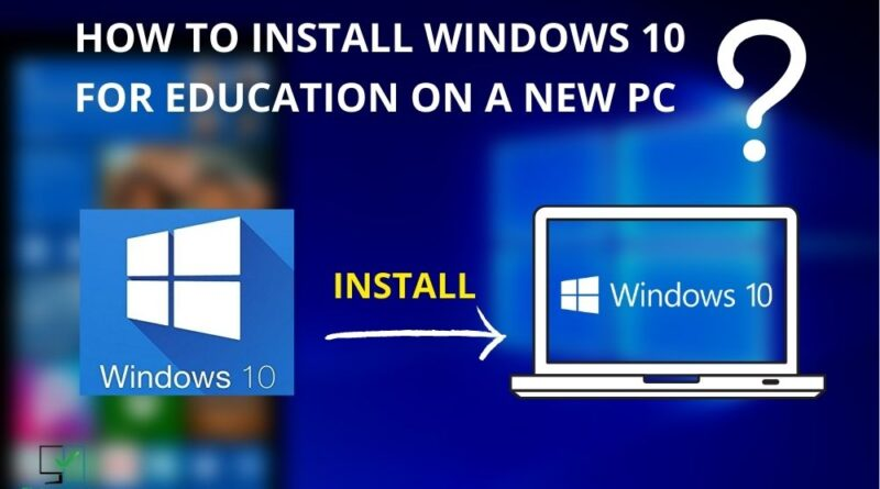 how to install windows 10 education on a new pc