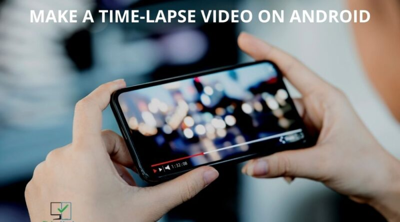 how to make a time lapse video on android
