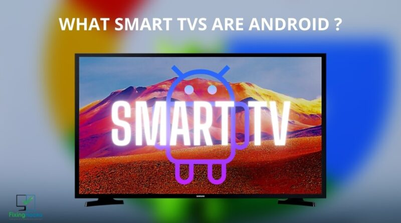 what smart tvs are android