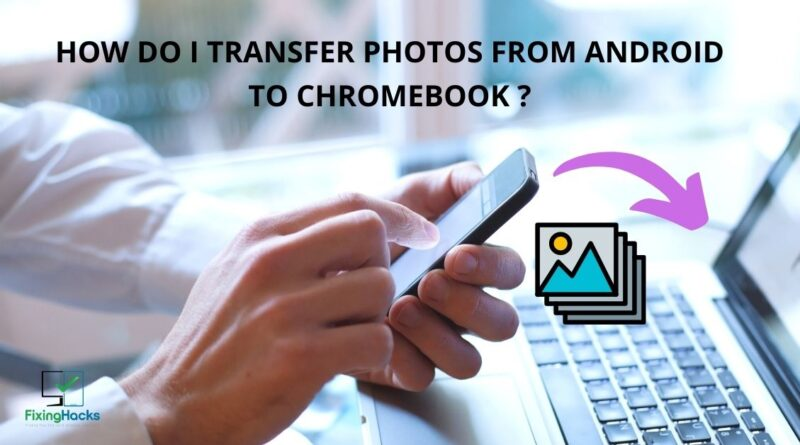 how do i transfer photos from android to chromebook