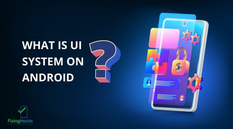 what is ui system on android
