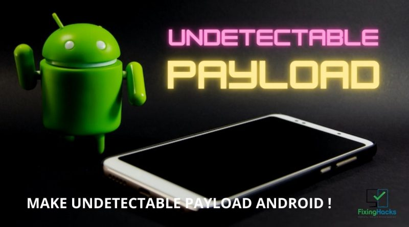 how to make undetectable payload for android