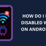 Fix Disabled WiFi on Android