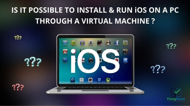 Is it possible to install and run iOS on a PC through a virtual machine